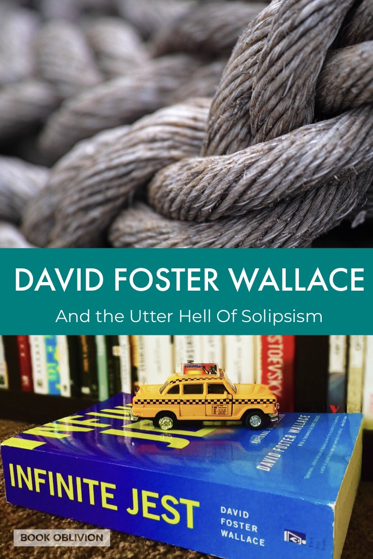 David Foster Wallace and the Utter Hell of Solipsism