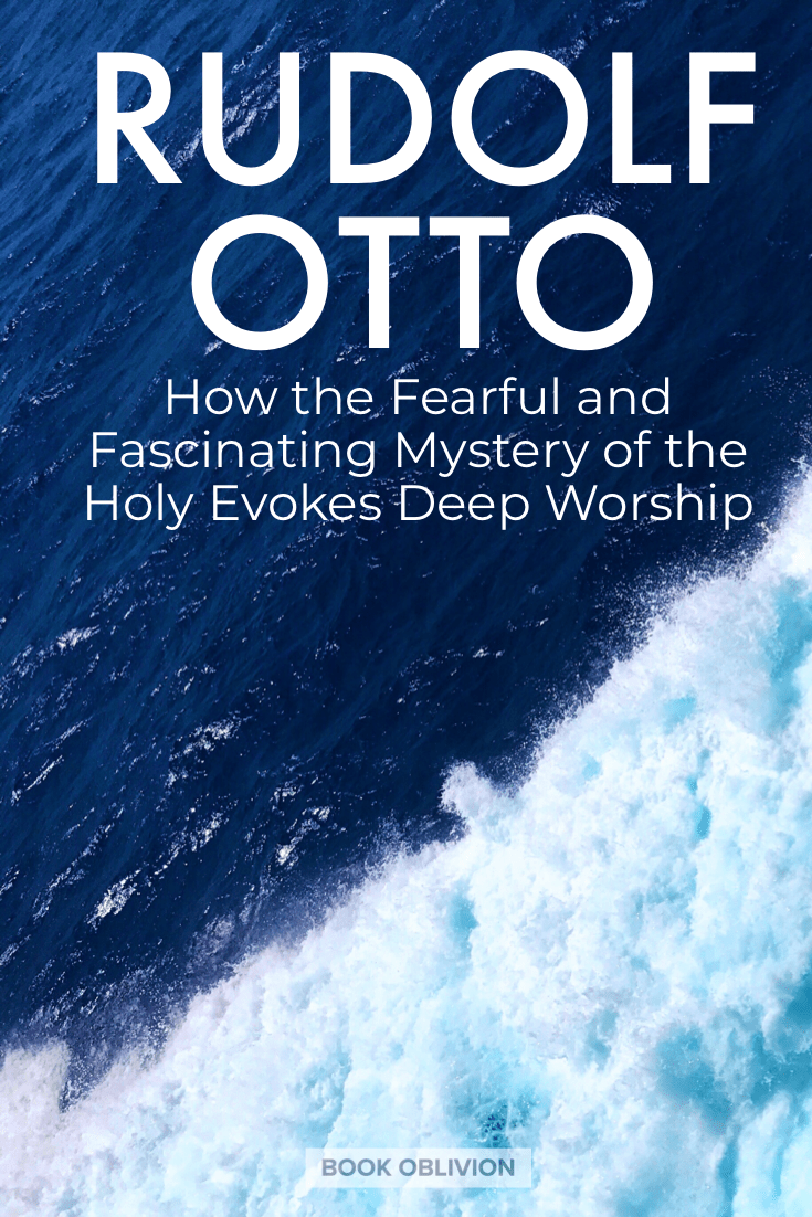 Rudolf Otto on the Fearful and Fascinating Mystery of the Holy
