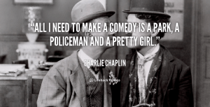 quote-Charlie-Chaplin-all-i-need-to-make-a-comedy