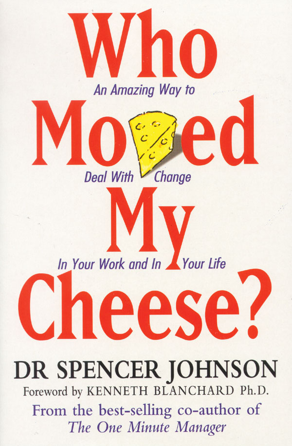 Who Moved My Cheese by Dr. Spencer Johnson
