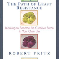 The Path of Least Resistance - Learn to Become the Creative Force in Your Own Life