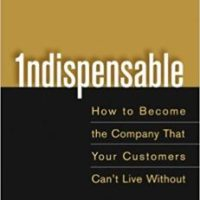 INDISPENSABLE | How to Build the Company That Your Customers Can't Live Without