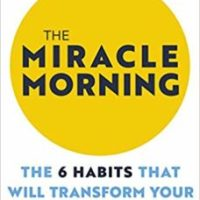 Miracle morning - the 6 habits that will transform your life before 8am