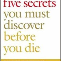 The Five Secrets You Must Discover Before You Die | Life's Gifts For All Who Seek Them