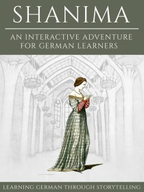 Learning German Through Storytelling: Shanima – an Interactive Adventure for German Learners cover