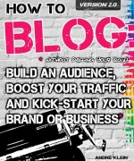How To Blog: Build An Audience, Boost Your Traffic and Kick-Start Your Business Without Selling Your Soul cover
