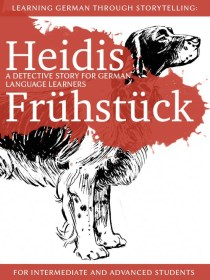 Learning German through Storytelling: Heidis Frühstück – a detective story for German language learners (for intermediate and advanced students) cover