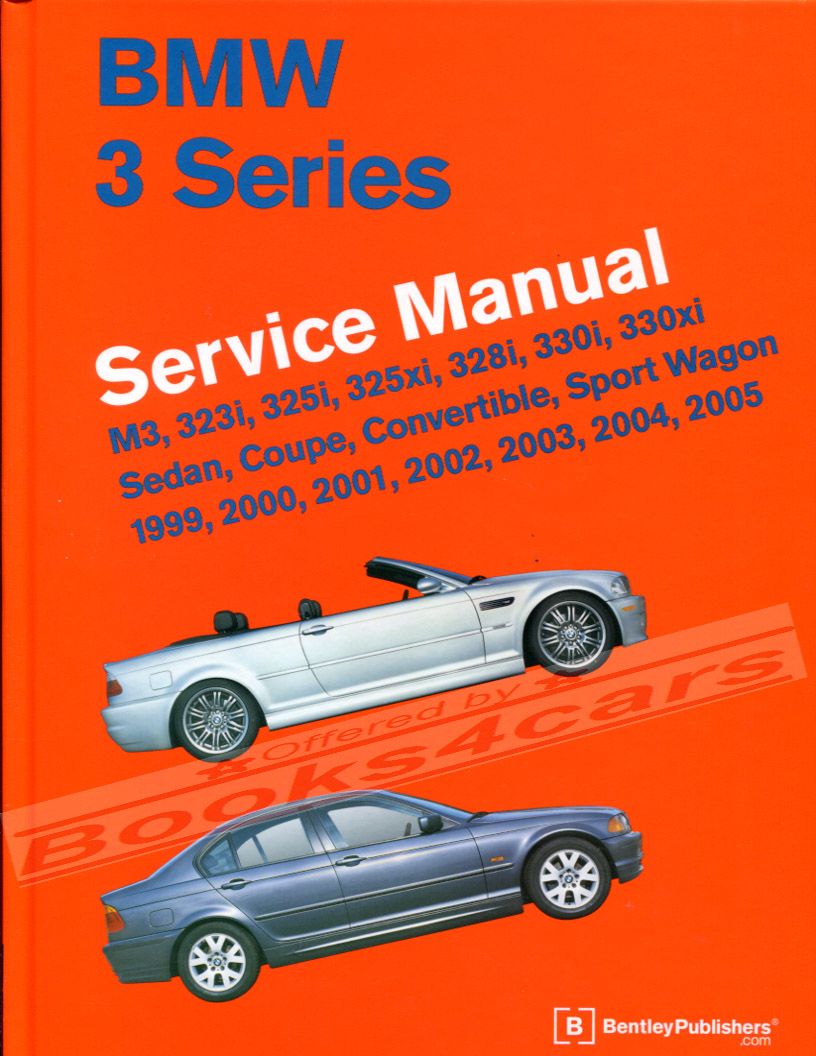 hight resolution of 99 2005 bmw 3 series shop service repair manual by robert bentley 1 434 pages m3 330i 330xi 328i 325i 325xi 323i for all 330 328 and 323 e46 bmw sedan coupe