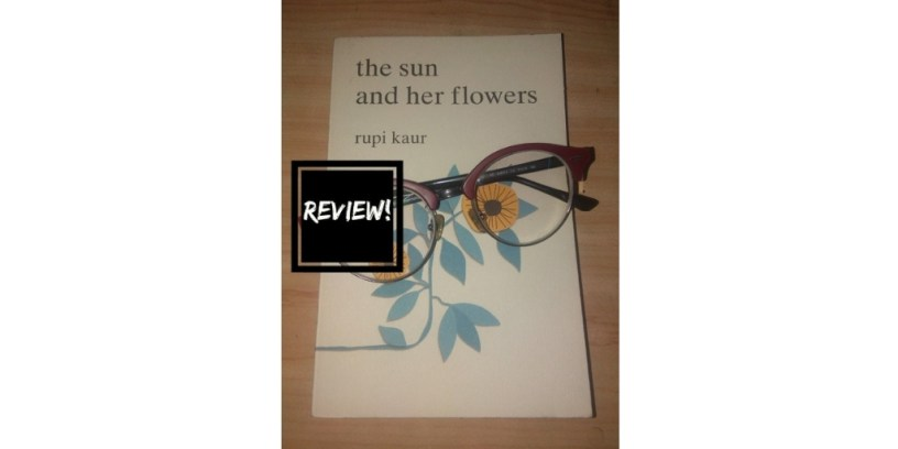 review of 'the sun and her flowers' by Rupi Kaur