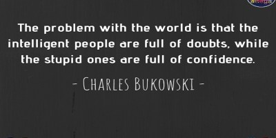 CHARLES BUKOWSKI'S QUOTE ABOUT INTELLIGENT AND STUPID PEOPLE