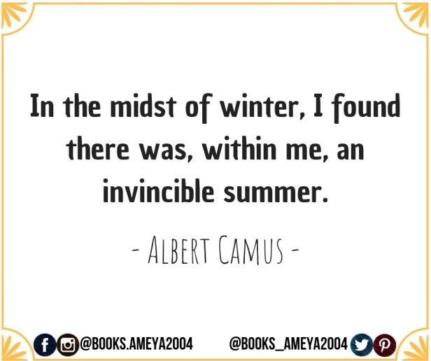 In the midst of winter, I found there was, within me, an invincible summer. - Albert Camus