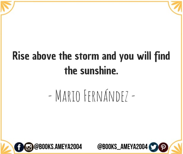 'Rise above the storm and you will feel the sunshine.' - Mario Fernández