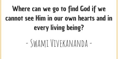 Quote by Swami Vivekananda about finding God in our own heart and every living being