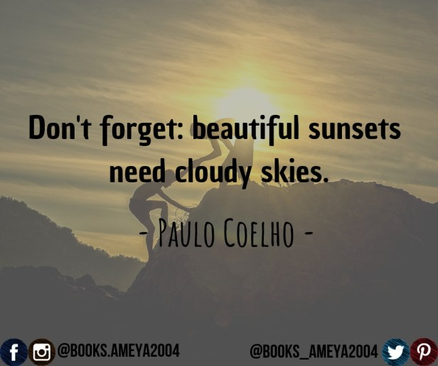 """Don't forget: beautiful sunsets need cloudy skies."" ~ Paulo Coelho"
