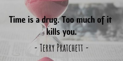 Terry Pratchett's quote about time being a drug