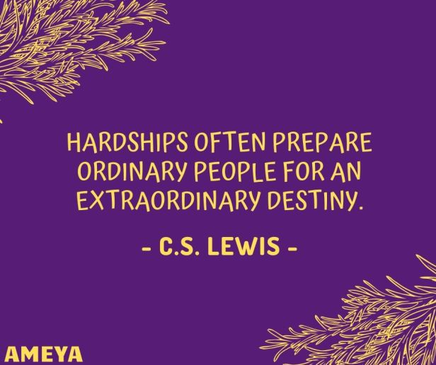 Hardships often prepare ordinary people for an extraordinary destiny. - C.S. Lewis