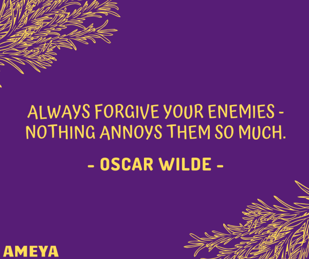 Always forgive your enemies - nothing annoys them so much. – Oscar Wilde