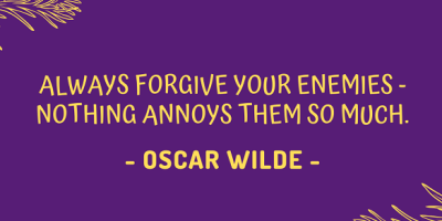 Oscar Wilde on forgiving your enemies to annoy them