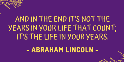 Abraham Lincoln on how it's not the years in your life that matter, but rather the life in your years