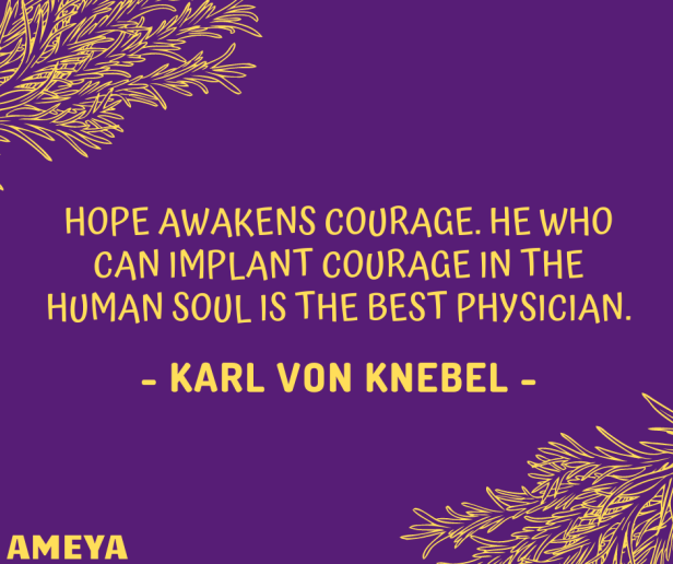 Hope awakens courage. He who can implant courage in the human soul is the best physician. - Karl von Knebel