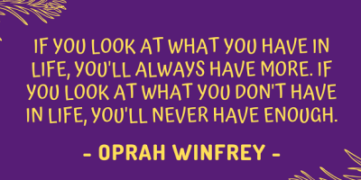 Oprah Winfrey on what happens if you look at what you have in life