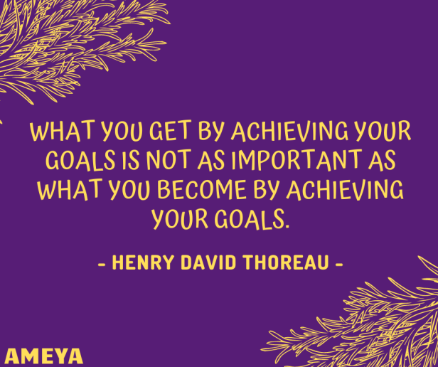 What you get by achieving your goals is not as important as what you become by achieving your goals. - Henry David Thoreau