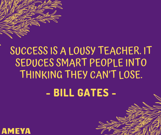 Success is a lousy teacher. It seduces smart people into thinking they can't lose. – Bill Gates