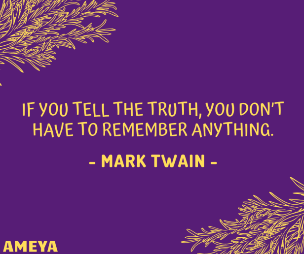 If you tell the truth, you don't have to remember anything. – Mark Twain