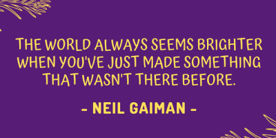 Neil Gaiman on how the world always seems brighter when you've just made something that wasn't there before