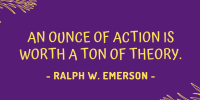 Ralph Waldo Emerson on why an ounce of action is worth a ton of theory
