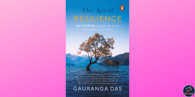 The Art of Resilience by Gauranga Das is a collection of 40 heart-warming stories on how to discover your true self