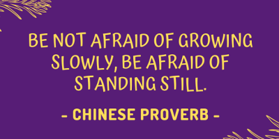 Chinese proverb on not being afraid of growing slowly, but of standing still