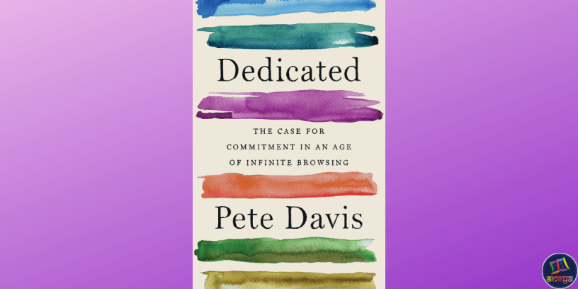Pete Davis's Dedicated: The Case for Commitment in an Age of Infinite Browsing is a humorous yet disturbing take on the indecision and restlessness that plagues that modern youth