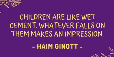 Haim Ginott on why children are like wet cement