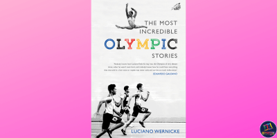 Luciano Wernicke's The Most Incredible Olympic Stories is a tale of the journey covered by modern civilization's greatest sporting event