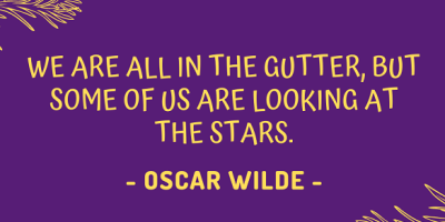 Oscar Wilde on how we are all in the gutter, but some of us are still looking at the stars