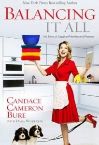 Balancing It All: My Story of Juggling Priorities and Purpose-Candace Cameron Bure