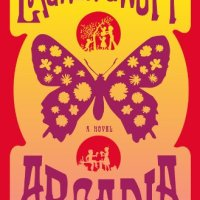 Read Me! ARCADIA by Lauren Groff