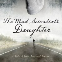 THE MAD SCIENTIST'S DAUGHTER by Cassandra Rose Clarke – Review