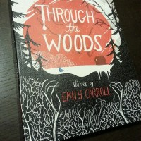 Unexpectedly Sinister: THROUGH THE WOODS by Emily Carroll – Review
