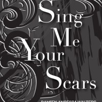 Horror Most Unique: SING ME YOUR SCARS by Damien Angelica Walters