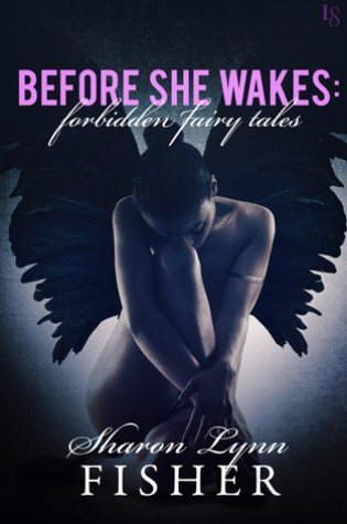 BEFORE SHE WAKES: FORBIDDEN FAIRY TALES by Sharon Lynn Fisher – Review