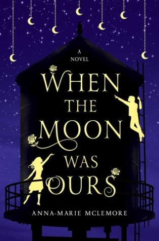 WHEN THE MOON WAS OURS by Anna-Marie McLemore – Review