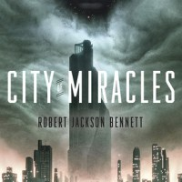 Waiting on Wednesday [226] – CITY OF MIRACLES by Robert Jackson Bennett