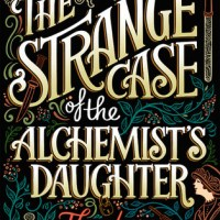 THE STRANGE CASE OF THE ALCHEMIST'S DAUGHTER by Theodora Goss – Review