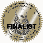 'Finalist' Montaigne Award, Eric Hoffer Book Awards