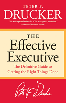 The Effective Executive, The Definitive Guide to Getting the Right Things Done - Peter F. Drucker