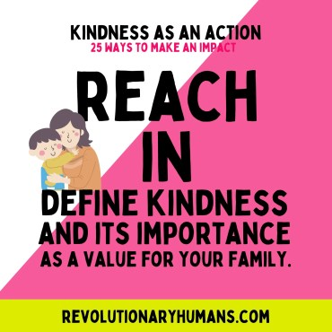 Define kindness and it's importance as a value for your family Revolutionary Humans