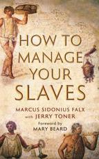 ISBN: 9781781252512 - How to Manage Your Slaves by Marcus Sidonius Falx