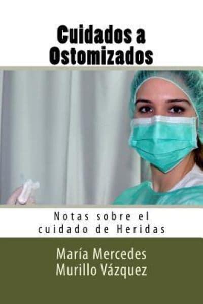Cuidados a Ostomizados : Maria Mercedes Murillo Vazquez